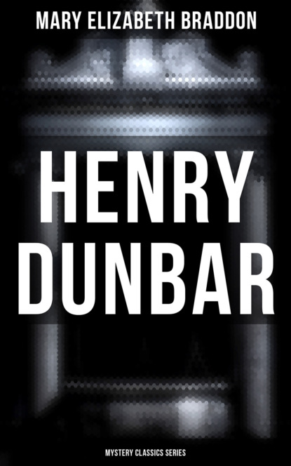 Мэри Элизабет Брэддон Henry Dunbar (Mystery Classics Series) недорого