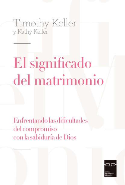 Timothy Keller El significado del matrimonio timothy keller beten