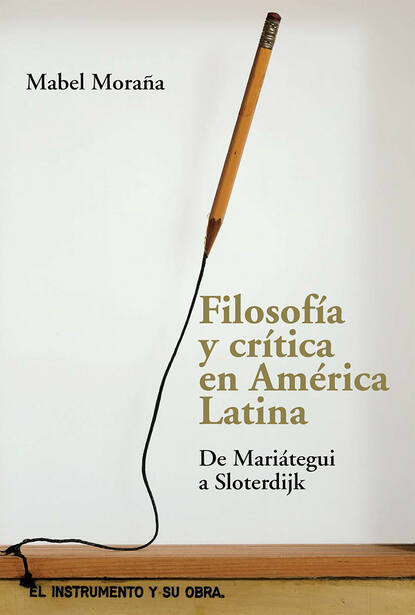 Mabel Morana Filosofía y crítica en América Latina alfonso torres carrillo educación popular y movimientos sociales en américa latina