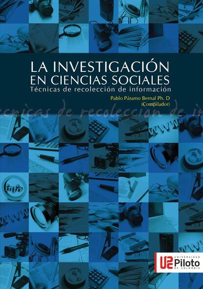 Páramo, Bernal Pablo La Investigación en Ciencias Sociales: Técnicas de recolección de la información недорого