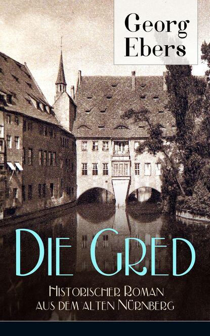 Фото - Georg Ebers Die Gred - Historischer Roman aus dem alten Nürnberg michael georg conrad majestät historischer roman