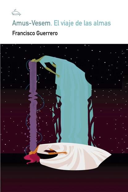 Guerrero Francisco Amus-Vesem. El viaje de las almas juliana del pópolo bitácora de almas