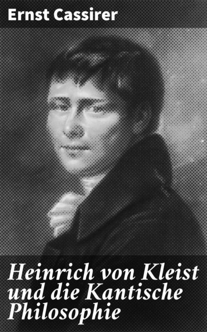 Ernst Cassirer Heinrich von Kleist und die Kantische Philosophie karl leonhard reinhold briefe über die kantische philosophie bd 1