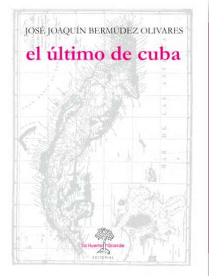 José Joaquín Bermúdez Olivares El último de Cuba joaquín lorenzo villanueva ano christiano de espana volume 7 spanish edition