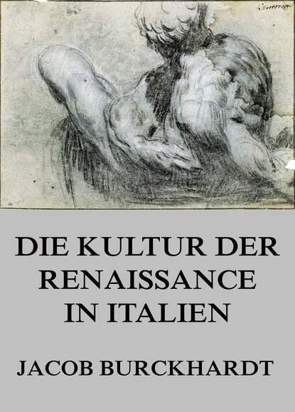 jacob burckhardt the civilization of the renaissance in italy Jacob Burckhardt Die Kultur der Renaissance in Italien