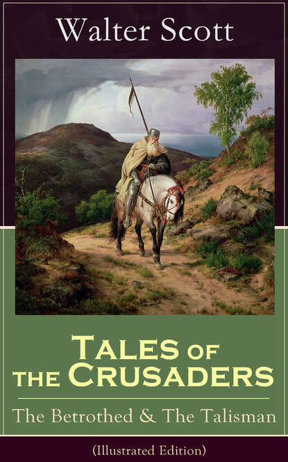 Walter Scott Tales of the Crusaders: The Betrothed & The Talisman (Illustrated Edition) walter scott the novels and poems of sir walter scott the talisman