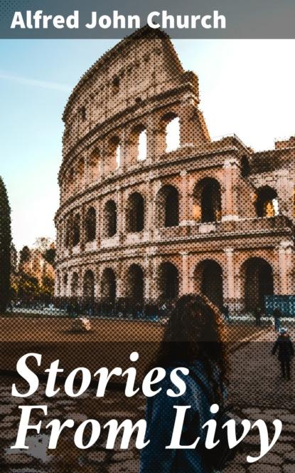 Alfred John Church Stories From Livy недорого
