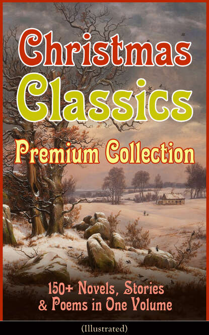 Лаймен Фрэнк Баум Christmas Classics Premium Collection: 150+ Novels, Stories & Poems in One Volume (Illustrated) лаймен фрэнк баум big book of christmas novels tales legends