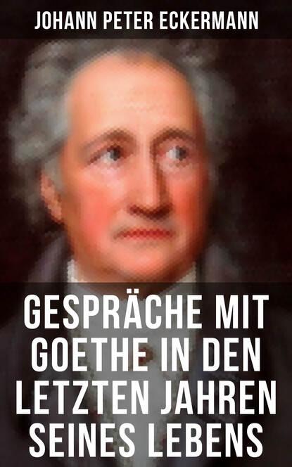 Johann Peter Eckermann Gespräche mit Goethe in den letzten Jahren seines Lebens institut für managementvisualisierung minuten gespräche mit chefs