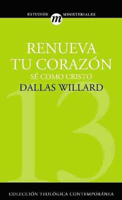 Dallas Willard Renueva tu corazón недорого