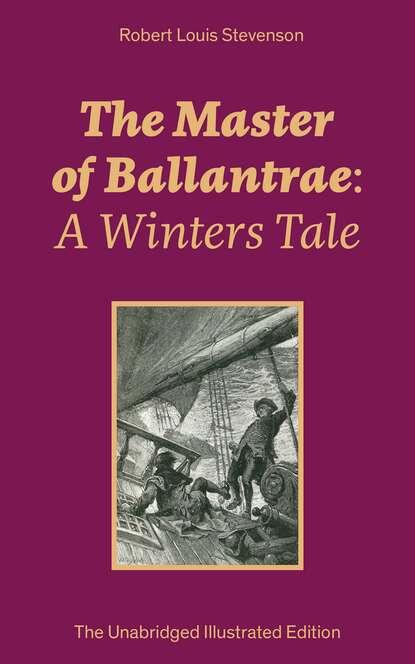 Robert Louis Stevenson The Master of Ballantrae: A Winters Tale (The Unabridged Illustrated Edition) louis sahagun master of the mysteries