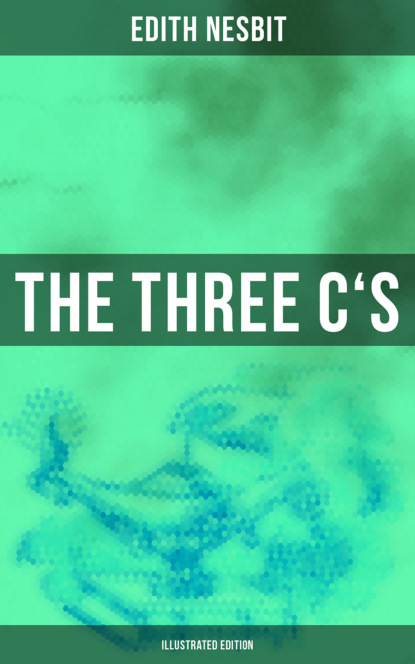 Эдит Несбит THE THREE C'S (Illustrated Edition) недорого
