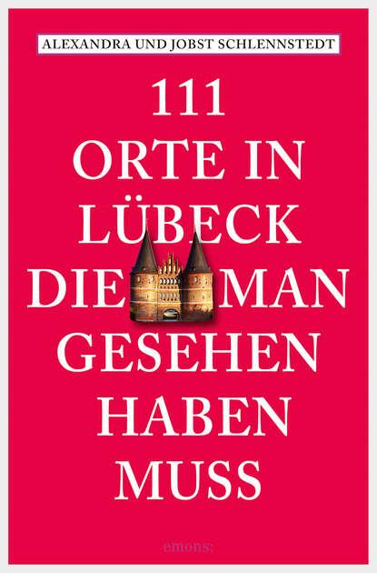 Фото - Jobst Schlennstedt 111 Orte in Lübeck, die man gesehen haben muss susanne gurschler 111 orte in tirol die man gesehen haben muß