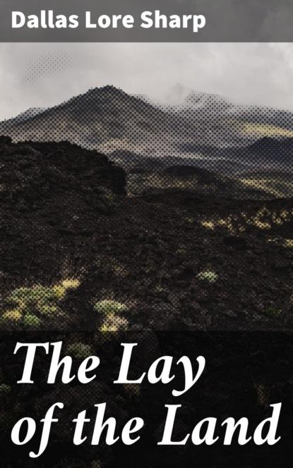 Dallas Lore Sharp The Lay of the Land недорого