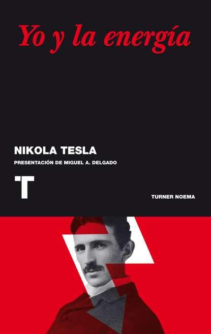 Nikola Tesla Yo y la energía yo la tengo yo la tengo and then nothing turned itself inside out
