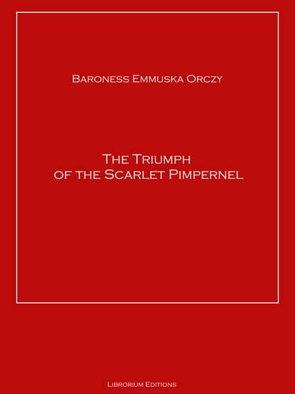 купить Baroness Emmuska Orczy The Triumph of the Scarlet Pimpernel в интернет-магазине