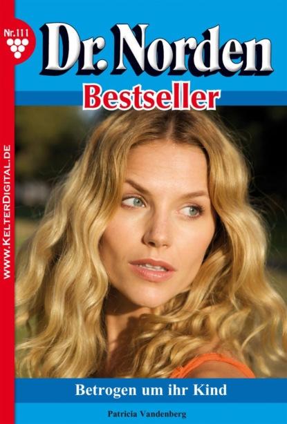 Фото - Patricia Vandenberg Dr. Norden Bestseller 111 – Arztroman patricia vandenberg dr norden bestseller 259 – arztroman