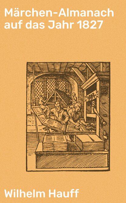 Вильгельм Гауф Märchen-Almanach auf das Jahr 1827 вильгельм гауф das wirtshaus im spessart