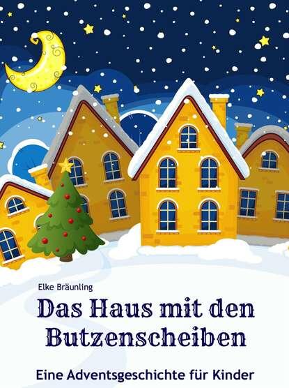 Фото - Elke Braunling Das Haus mit den Butzenscheiben felicitas rose das haus mit den grünen fensterläden