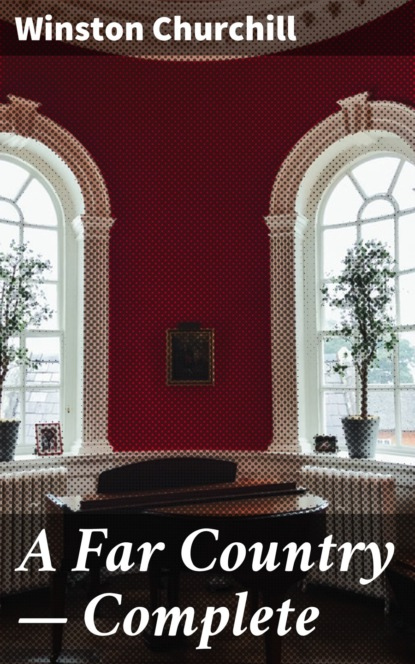 Winston Churchill A Far Country — Complete winston churchill the birth of britain complete edition