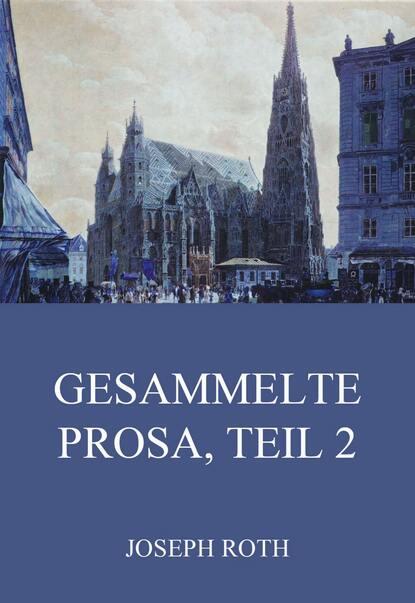 Joseph Roth Gesammelte Prosa, Teil 2 heinrich hart gesammelte werke teil tul und nahila 2 teil nimrod german edition