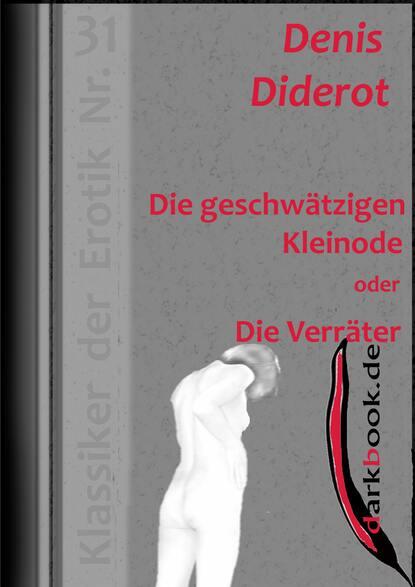 Denis Diderot Die geschwätzigen Kleinode oder Die Verräter