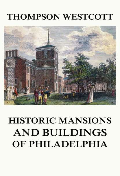 Thompson Westcott The Historic Mansions and Buildings of Philadelphia
