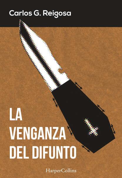 Carlos G. Reigosa La venganza del difunto carlos piera la moral del testigo