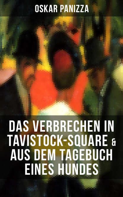Oskar Panizza Das Verbrechen in Tavistock-Square & Aus dem Tagebuch eines Hundes claudio tagebuch eines süchtigen