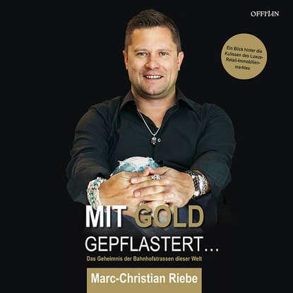Marc-Christian Riebe Mit Gold gepflastert - Das Geheimnis der Bahnhofstrassen dieser Welt недорого