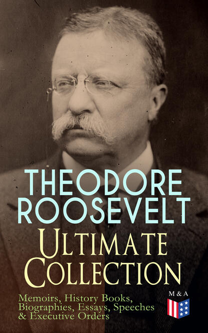 Фото - Henry Cabot Lodge THEODORE ROOSEVELT - Ultimate Collection: Memoirs, History Books, Biographies, Essays, Speeches &Executive Orders henry drummond henry drummond ultimate collection