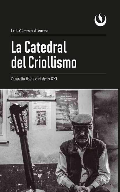 Luis Cáceres-Álvarez La Catedral del Criollismo недорого