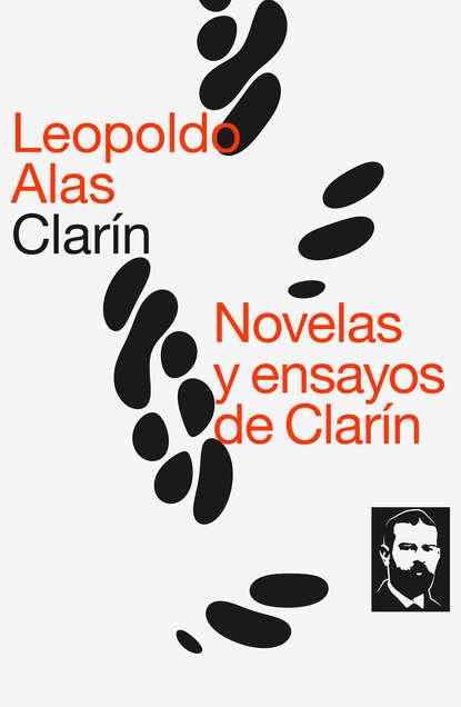 Фото - Leopoldo Alas Clarín Novelas y ensayos de Clarín абелла кастро о испанский с леопольдо аласом кларином обман leopoldo alas clarin suprecheria