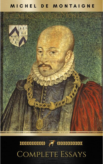 Michel de Montaigne The Complete Essays michel de montaigne works of michael de montaigne comprising his essays journey into italy and letters with notes from all the commentators biographical and bibliographical notices etc