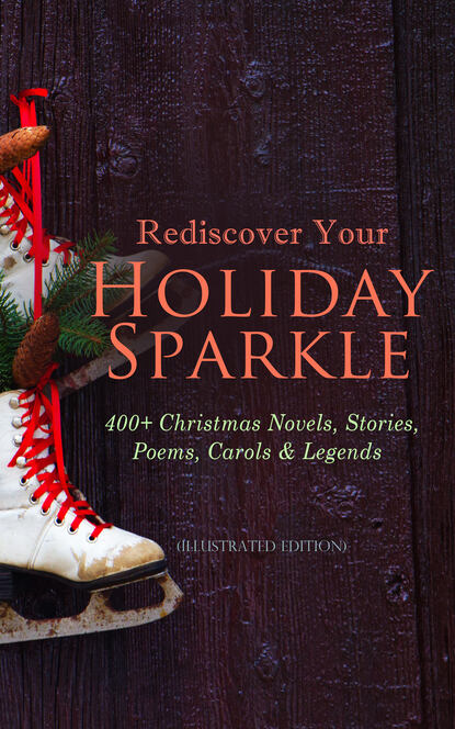 Лаймен Фрэнк Баум Rediscover Your Holiday Sparkle: 400+ Christmas Novels, Stories, Poems, Carols & Legends лаймен фрэнк баум big book of christmas novels tales legends