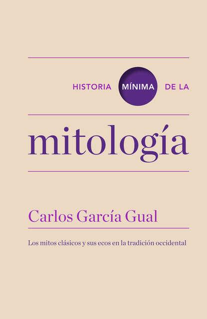 Carlos García Gual Historia mínima de la mitología josé luis comellas garcía lera páginas de la historia