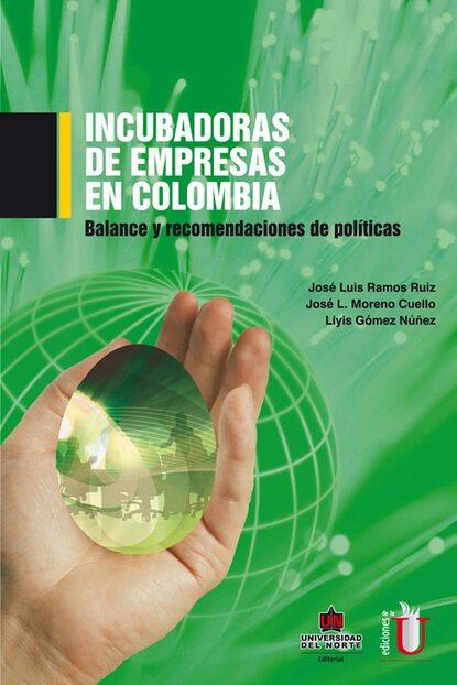José Luis Ramos Ruíz Incubadora de empresas en Colombia. Balance y recomendaciones de política josé luis de hinojosa y fernández de angulo en los días siguientes