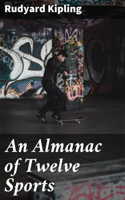 Редьярд Джозеф Киплинг An Almanac of Twelve Sports a doubter s almanac