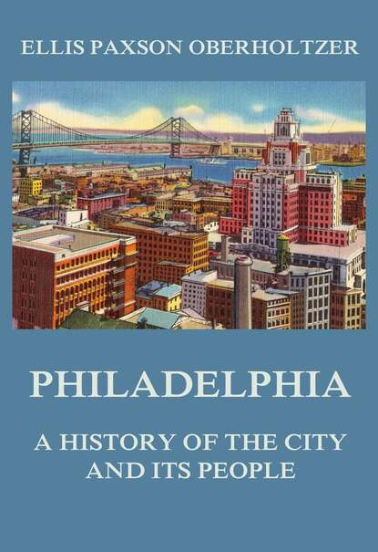 Ellis Paxson Oberholtzer Philadelphia - A History of the City and its People edwards henry sutherland old and new paris its history its people and its places v 1