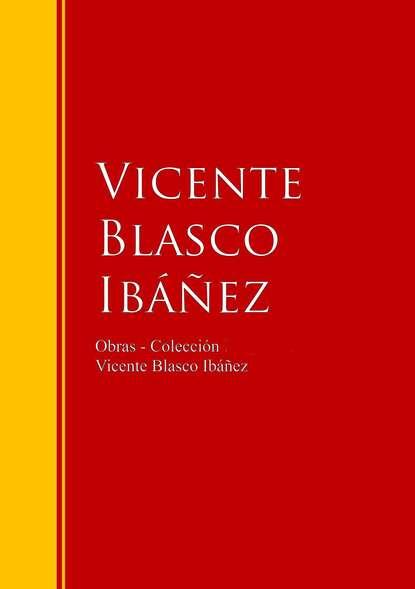 Висенте Бласко-Ибаньес Obras - Colección de Vicente Blasco Ibáñez blasco ibáñez vicente the shadow of the cathedral