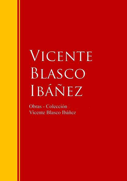 Висенте Бласко-Ибаньес Obras - Colección de Vicente Blasco Ibáñez vicente blasco ibanez entre naranjos
