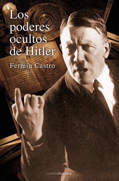 Fermín Castro González Los poderes ocultos de Hitler rafael trujillo navas los mosaicos ocultos