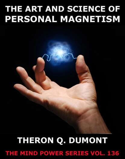 Theron Q. Dumont The Art And Science Of Personal Magnetism theron dumont the power of concentration