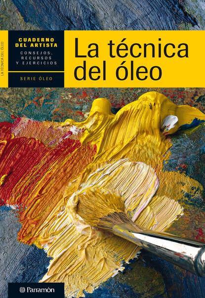 Equipo Parramón Paidotribo Cuaderno del artista. La técnica del óleo jaume sarasa planes la técnica del fútbol del entrenador del siglo xxi