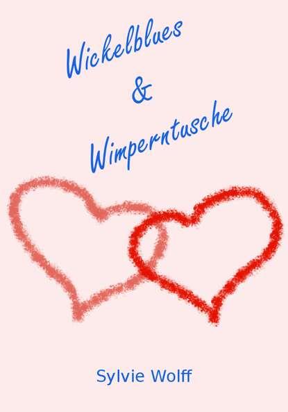 Sylvie Wolff Wickelblues & Wimperntusche hans wolfgang wolff herzhaft hessisch