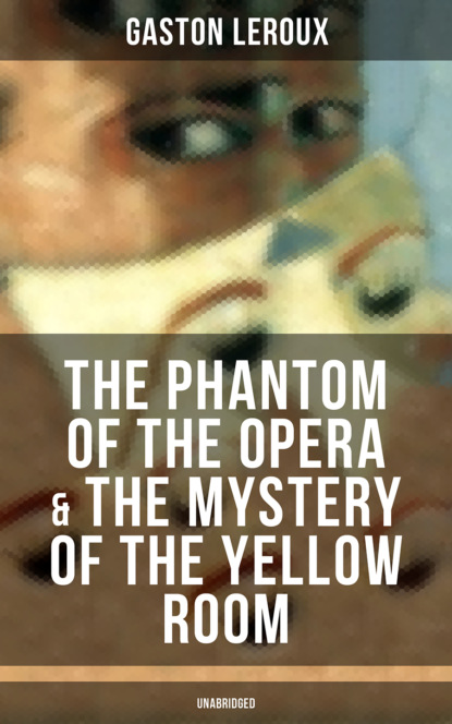 Гастон Леру The Phantom of the Opera & The Mystery of the Yellow Room (Unabridged)
