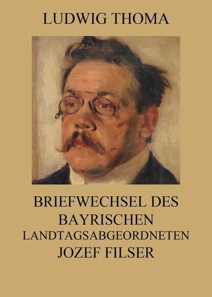 Фото - Ludwig Thoma Briefwechsel des bayrischen Landtagsabgeordneten Jozef Filser ludwig thoma der wittiber ein bauernroman