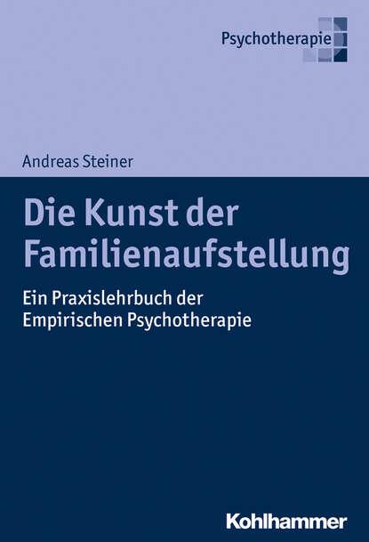 Andreas Steiner Die Kunst der Familienaufstellung andreas steiner die kunst der familienaufstellung
