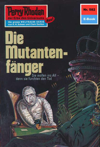 Hans Kneifel Perry Rhodan 582: Die Mutantenfänger недорого