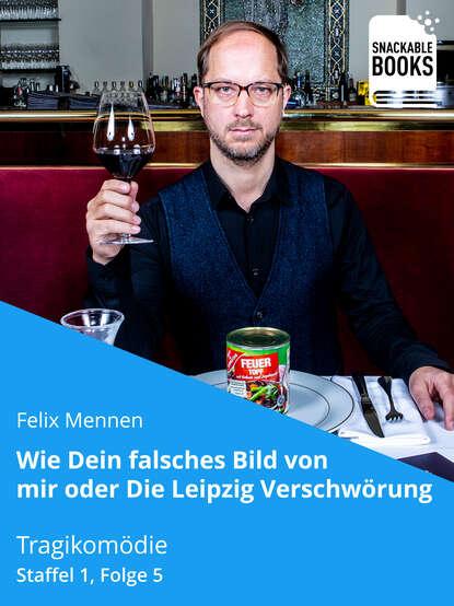 Фото - Felix Mennen Wie dein falsches Bild von mir - Die Leipzig Verschwörung chefket leipzig